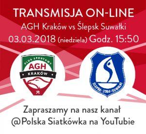 04.03.2018 godz. 16.00 TRANSMISJA I ligi Mężczyzn AGH Kraków – Ślepsk Suwałki