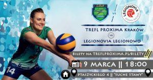 09.03.2018 Liga Siatkówki Kobiet godz. 18.00 TREFL PROXIMA Kraków – LEGIONOVIA Legionowo