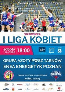 I Liga kobiet 16.02.2019 g.18.00 Grupa Azoty PWSZ Tarnów – ENEA Energetyk Poznań