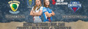 I Liga Kobiet 29.02.2020 g. 18.00 WTS Solna Wieliczka – Enea Energetyk Poznań
